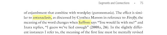 """Text except from the link above. Quoting: """"The effect is similar to antanaclasis, as discussed by Cynthea Masson in reference to Firefly; the meaning of the word changesd when Saffron says 'You would lie with me?' And Inara replies 'I guess we've lied enough.'"""""""